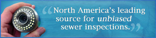 North America's leading source for <em>unbiased</em> sewer inspections.